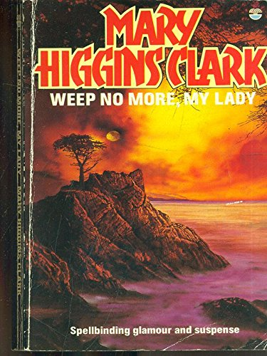 Weep no more, my lady: A novel: Mary Higgins Clark
