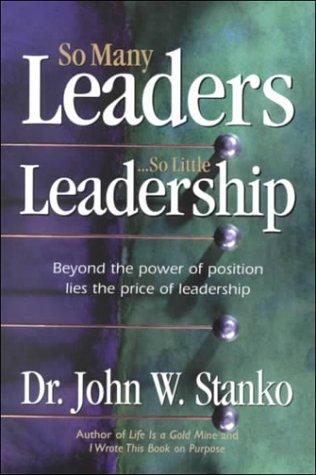 So Many Leaders. So Little Leadership: Dr. John W. Stanko