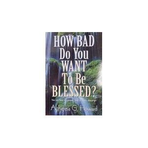 How Bad Do You Want to Be Blessed?: Howard, Altheresa Goode