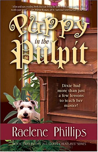 Puppy In The Pulpit (All God's Creatures: Book Two) (1581691254) by Raelene Phillips