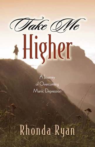 9781581692730: Take Me Higher: A Journey of Overcoming Manic Depression
