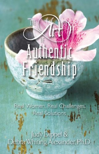 The Art of Authentic Friendship: Dippel, Judy, Alexander,