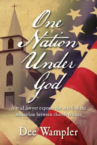 9781581692846: One Nation Under God: A Trial Lawyer Exposes the Myth of the Separation Between Church & State