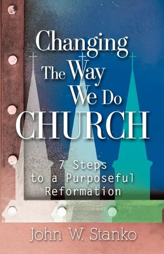 Changing the Way We Do Church: Stanko, John W.