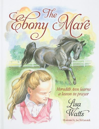 9781581693461: The Ebony Mare: Meredith Ann Learns a Lesson in Prayer