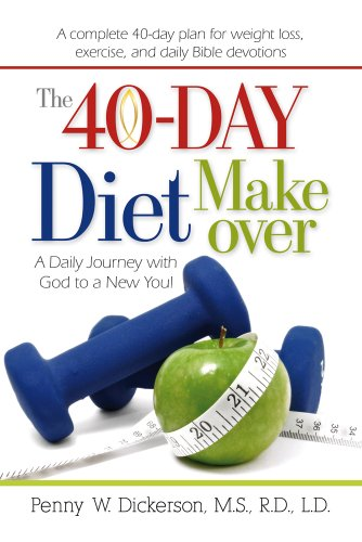 The 40-Day Diet Makeover: A Daily Journey with God to a New You: Penny W. Dickerson; M.S.; R.D.; ...