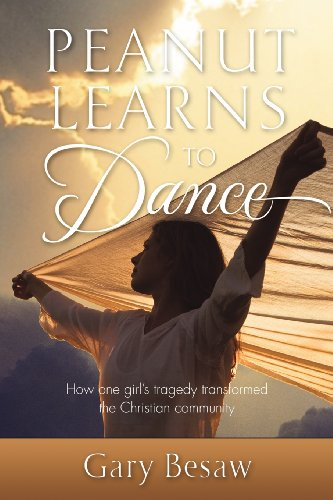 9781581694574: Peanut Learns To Dance, How one girl's tragedy transformed the Christian community