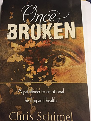 Once Broken : A Pathfinder to Emotional Healing and Health: Schimel