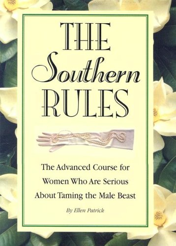 9781581732320: The Southern Rules: The Advanced Course for Women Who Are Serious about Taming the Male Beast