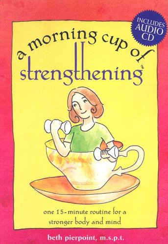 9781581732474: A Morning Cup of Strengthening: One 15-minute Routine for a Stronger Mind and Body