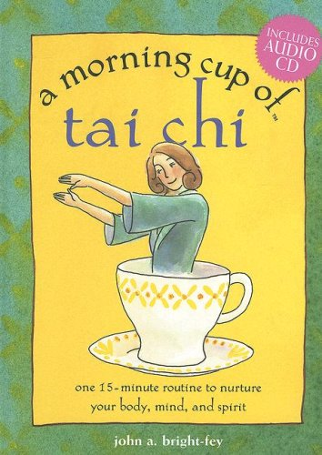 A Morning Cup of Tai Chi: One 15-Minute Routine to Nurture Your Body, Mind, and Spirit with CD FIRST EDITION