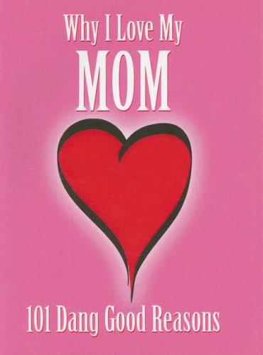 9781581734034: Why I Love My Mom: 101 Dang Good Reasons