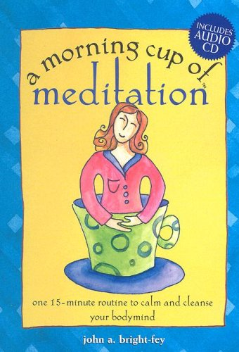 A Morning Cup of Meditation: One 15-Minute Routine to Calm and Cleanse Your Bodymind with CD (Audio...
