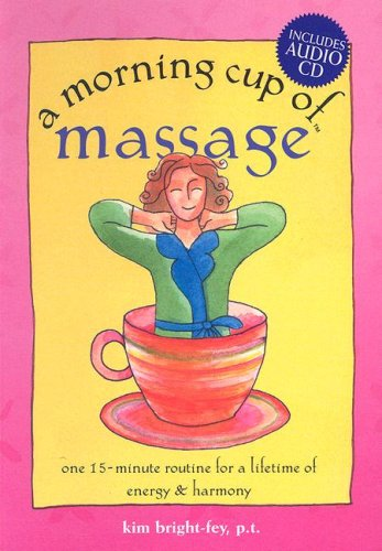 A Morning Cup of Massage: One 15-Minute Routine for a Lifetime of Energy & Harmony [With Audio ...