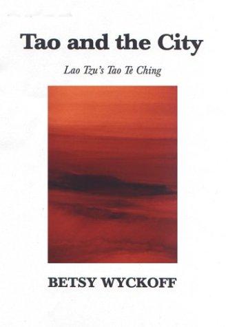 Tao and the City: Lao Tzu's Tao Te Ching: Betsy Wyckoff
