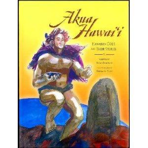 Akua Hawai'i: Hawaiian Gods And Their Stories: Armitage, Kimo