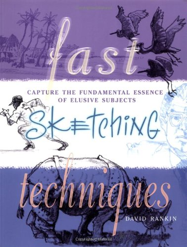 Fast Sketching Techniques: Capture the Fundamental Essence: Rankin, David J.