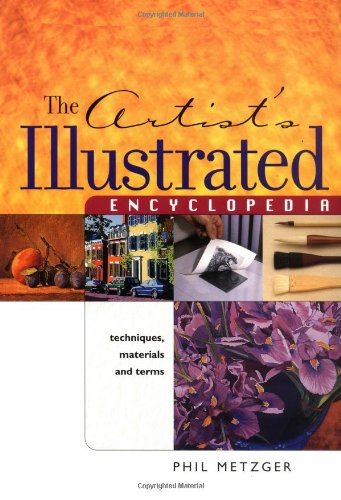 9781581800234: The Artist's Illustrated Encyclopedia: Techniques, Materials and Terms