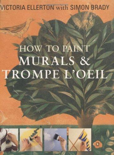 How to Paint Murals & Trompe L'Oeil: Brady, Simon, Ellerton, Victoria