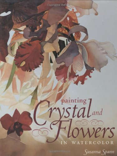 9781581800319: Painting Crystal and Flowers in Watercolor