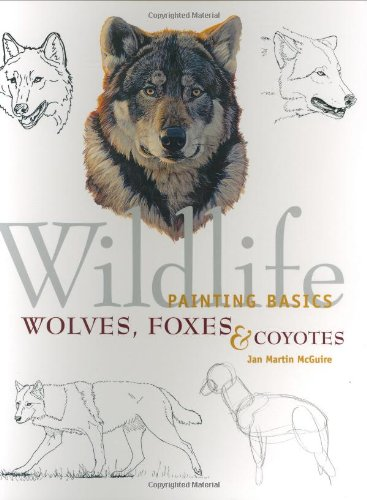 9781581800517: Wolves, Coyotes and Foxes (Wildlife Painting Basics S.)