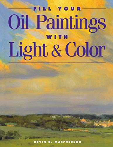 9781581800531: Fill Your Oil Paintings with Light & Color