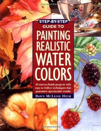 9781581800548: Step-By-Step Guide to Painting Realistic Watercolors