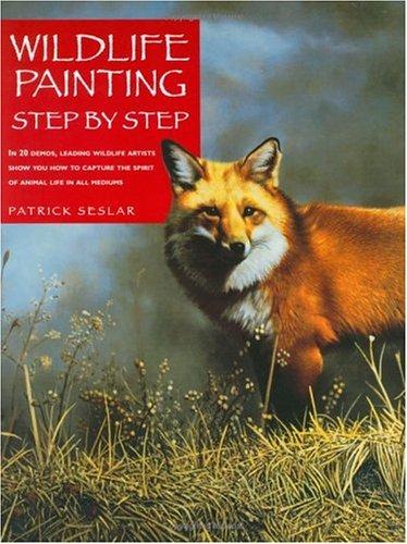 Wildlife Painting Step By Step (Wildlife Painting Basics) (9781581800869) by Patrick Seslar