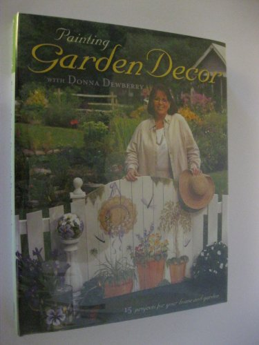 Painting Garden Decor with Donna Dewberry (9781581801439) by Donna S. Dewberry