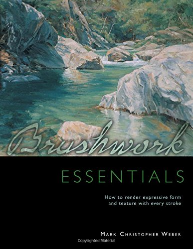 9781581801682: Brushwork Essentials: How to Render Expressive Form and Texture with Every Stroke