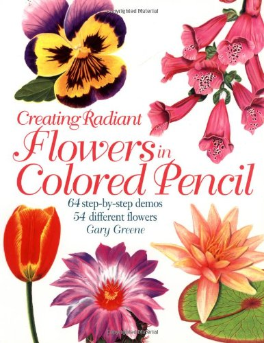 Creating Radiant Flowers in Colored Pencil (1581801726) by Greene, Gary