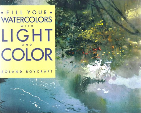 9781581801767: Fill Your Watercolors With Light and Color