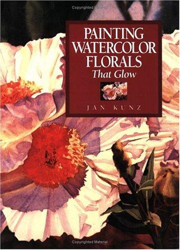 Painting Watercolor Florals That Glow: Jan Kunz