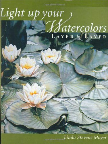 9781581801897: Light Up Your Watercolors Layer by Layer
