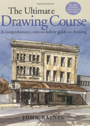 The Ultimate Drawing Course: A Comprehensive, Easy-To-Follow: Raynes, John