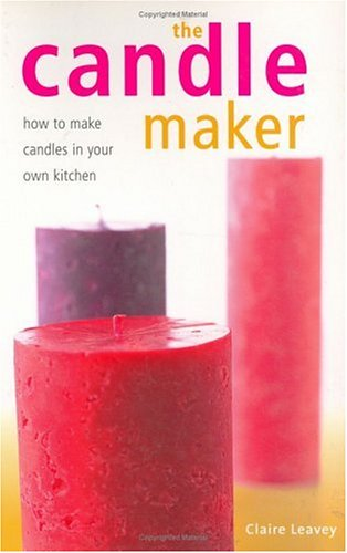 9781581802504: The Candle Maker: How to Make Candles in Your Own Kitchen