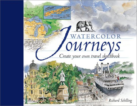 Watercolor Journeys: Create Your Own Travel Sketchbook: Richard Schilling