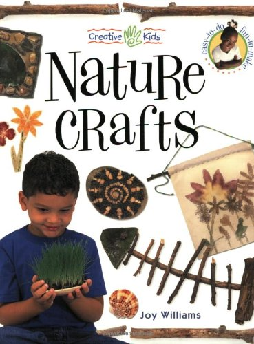 Nature Crafts (Creative Kids): Williams, Joy
