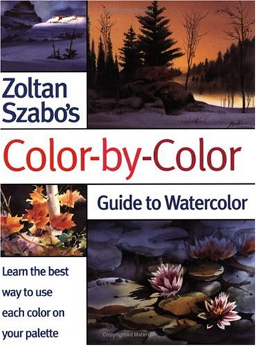 9781581802979: Zoltan Szabo's Color-by-Color Guide to Watercolor