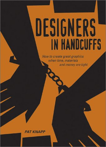 Designers in Handcuffs: How to Create Great: Pat Matson Knapp