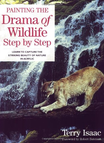 Painting the Drama of Wildlife Step by Step (158180363X) by Terry Isaac