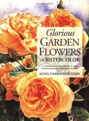 9781581803891: Glorious Garden Flowers in Watercolor