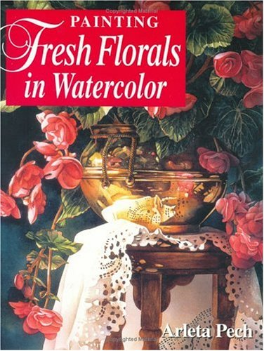 9781581803907: Painting Fresh Florals in Watercolor