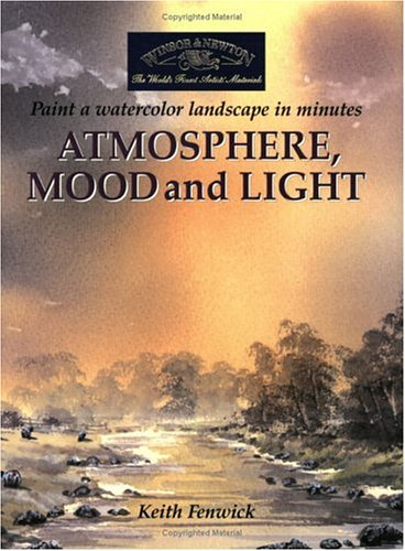 9781581803921: Atmosphere, Mood and Light: Paint a Watercolour Landscape in Minutes
