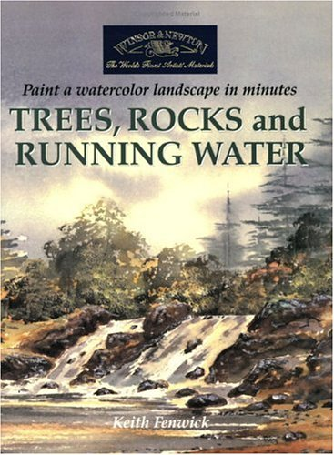 9781581803952: Trees, Rocks and Running Water: Paint a Watercolour Landscape in Minutes