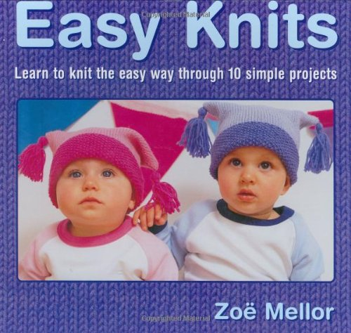 Easy Knits: Learn to Knit the Easy Way Through 10 Simple Projects (1581803990) by Carolyn Clewer; Zoe Mellor