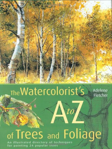 Watercolorist's A to Z of Trees and: Fletcher, Adelene