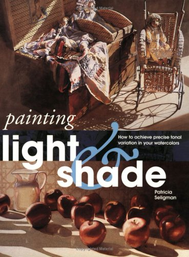 Painting Light & Shade (Quarto Book): Seligman, Patricia
