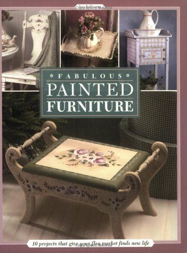 Fabulous Painted Furniture: 10 Projects That Give Your Flea Market Finds New Life: Jan Belliveau