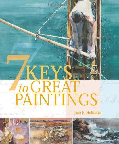 7 Keys to Great Paintings: Hofstetter, Jane